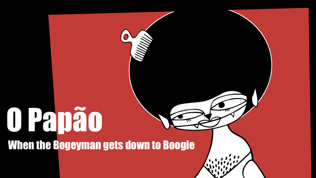 Papão, or how the Bogeyman got down to Boogie !